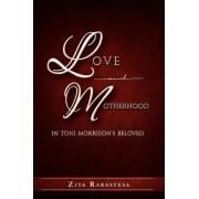 Love and Motherhood in Toni Morrison's Beloved by Zita Rarastesa
