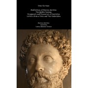 Stoic Six Pack: Meditations of Marcus Aurelius the Golden Sayings Fragments and Discourses of Epictetus Letters from a Stoic and the E