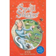 Spell Sisters 6: Evie the Swan Sister by Amber Castle