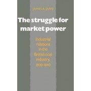 The Struggle for Market Power by James Alan Jaffe