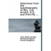 Selections from the Autobiography of REV. J.M. Arnold, D.D. and from His ... by Martha Elizabeth Arnold Bo Motte Arnold