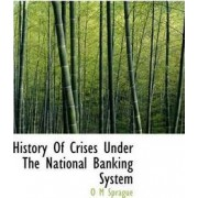 History of Crises Under the National Banking System by O M Sprague