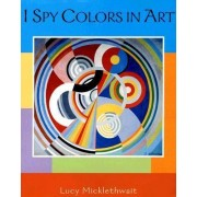 I Spy Colors in Art by Lucy Micklethwait