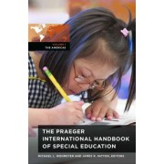 The Praeger International Handbook of Special Education by Michael L. Wehmeyer