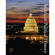 The Princeton Encyclopedia of American Political History by Michael Kazin