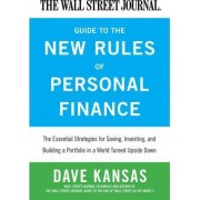 The Wall Street Journal Guide to the New Rules of Personal Finance by Dave Kansas