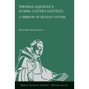 Thomas Aquinas's Summa Contra Gentiles: a Mirror of Human Nature by M. Kostelecky
