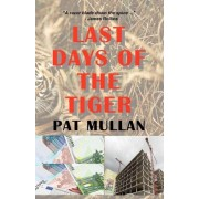 Last Days of the Tiger by Pat Mullan