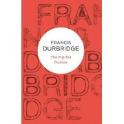 The Pig-tail Murder by Francis Durbridge