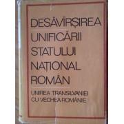 Desavarsirea Unificarii Statului National Roman Unirea Transilvaniei Cu Vechea Romanie - Colectiv