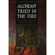 Alchemy Tried in the Fire by William R. Newman
