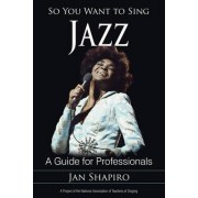 So You Want to Sing Jazz by Jan Shapiro