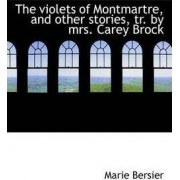 The Violets of Montmartre, and Other Stories, Tr. by Mrs. Carey Brock by Marie Bersier