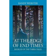 At the Edge of End Times: Book III of the Tarra Tales
