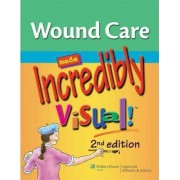 Wound Care Made Incredibly Visual! by Lippincott Williams & Wilkins