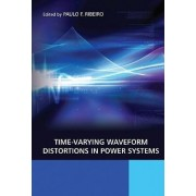 Time-Varying Waveform Distortions in Power Systems by Paulo Fernando Ribeiro