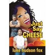 Just Say Cheese by Luke Hudson Fox