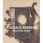 Wallace Berman: American Aleph