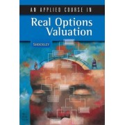 An Applied Course in Real Options Valuation by Richard Shockley