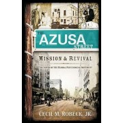 The Azusa Street Mission and Revival by Cecil M Robeck