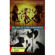 The Year of Living Dangerously by Christopher J Koch