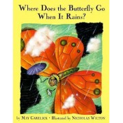 Where Does the Butterfly Go When It Rains? by May Garelick