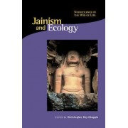 Jainism and Ecology by Christopher Chapple