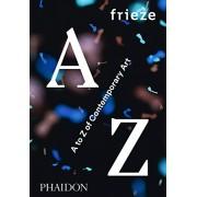 Frieze A to Z of Contemporary Art(Frieze Magazine)