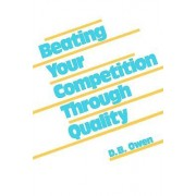 Beating Your Competition through Quality by D. B. Owen
