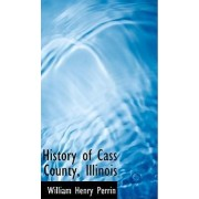 History of Cass County, Illinois by William Henry Perrin