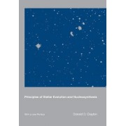 Principles of Stellar Evolution and Nucleosynthesis by D. D. Clayton