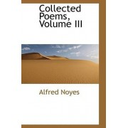 Collected Poems, Volume III by Alfred Noyes