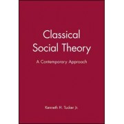 Classical Social Theory by Kenneth H. Tucker