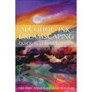Alcohol Ink Dreamscaping Quick Reference Guide by June Rollins