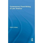 Contemporary Travel Writing of Latin America by Claire Lindsay