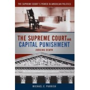 The Supreme Court and Capital Punishment by Michael Parrish