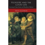 Pleasure and the Good Life by Fred Feldman