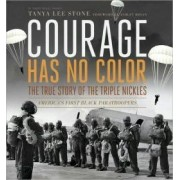 Courage Has No Color, The True Story of the Triple Nickles: America's First Black Paratroopers by Tanya Lee Stone