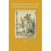 The Reception of du Fu (712-770) and His Poetry in Imperial China by Ji Hao