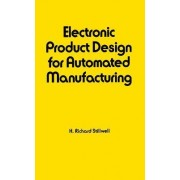 Electronic Product Design for Automated Manufacturing by Richard Stillwell