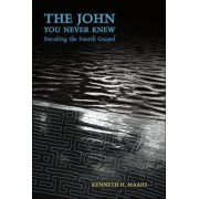 The John You Never Knew by Kenneth H. Maahs