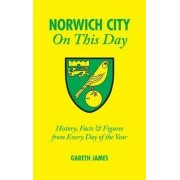Norwich City on This Day by Gareth James