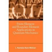 Finite Element and Boundary Element Applications in Quantum Mechanics by Ramdas Ram-Mohan