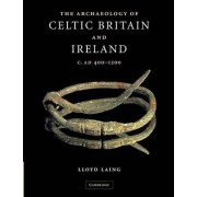 The Archaeology of Celtic Britain and Ireland by Lloyd Laing