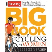 The Bicycling Big Book of Cycling for Women by Selene Yeager