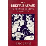 The Dreyfus Affair in French Society and Politics by Eric Cahm