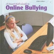A Smart Kid's Guide to Online Bullying by David J Jakubiak