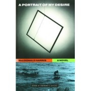 A Portrait of My Desire: A Novel by MacDonald Harris