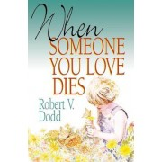 When Someone You Love Dies by Robert V. Dodd