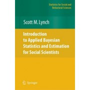Introduction to Applied Bayesian Statistics and Estimation for Social Scientists by Scott M. Lynch